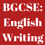 BGCSE: ENGLISH WRITING